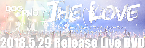LIVE DVD『THE LOVE』~project『Love』ファイナルシーズン~2017.9.9 Zepp DiverCity